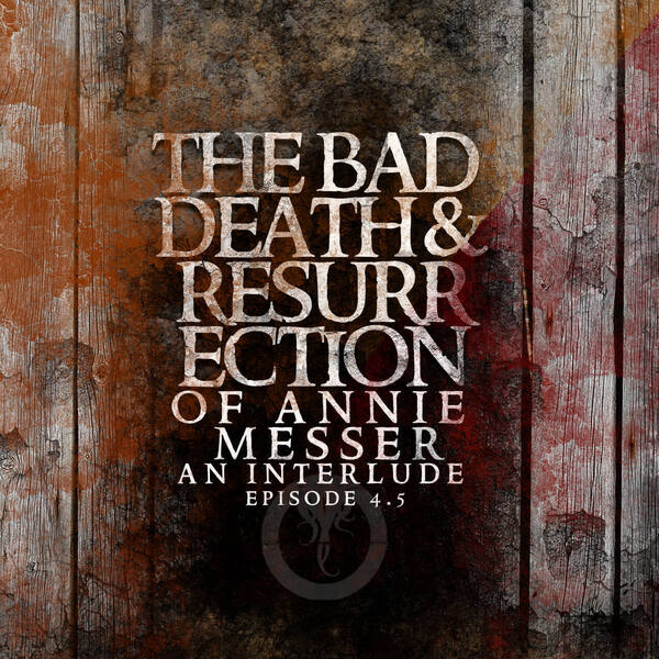 Episode 4.5: The Bad Death and Resurrection of Annie Messer Art